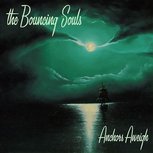 Anchors Aweigh by Bouncing Souls