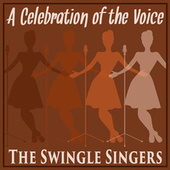 A Celebration Of the Voice by The Swingle Singers