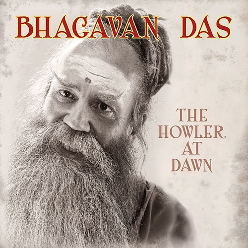 The Howler At Dawn by Bhagavan Das