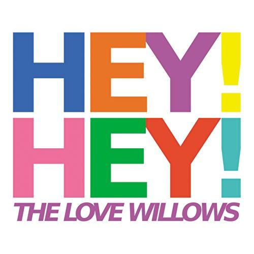 Hey! Hey! by The Love Willows