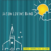 Good Morning Glory by The Jason Lovins Band