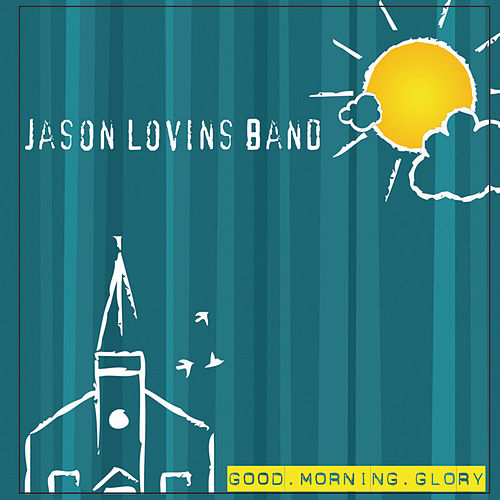 Good Morning Glory by The Jason Lovins Band