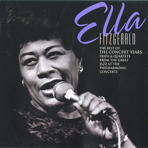 Best Of The Concert Years: Trios & Quartets... by Ella Fitzgerald