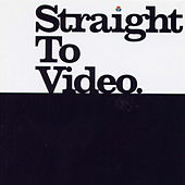 Presents...Straight to Video by Deadly Avenger