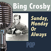 Sunday, Monday Or Always by Bing Crosby