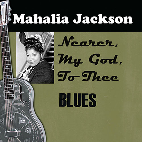 Nearer, My God, To Thee by Mahalia Jackson