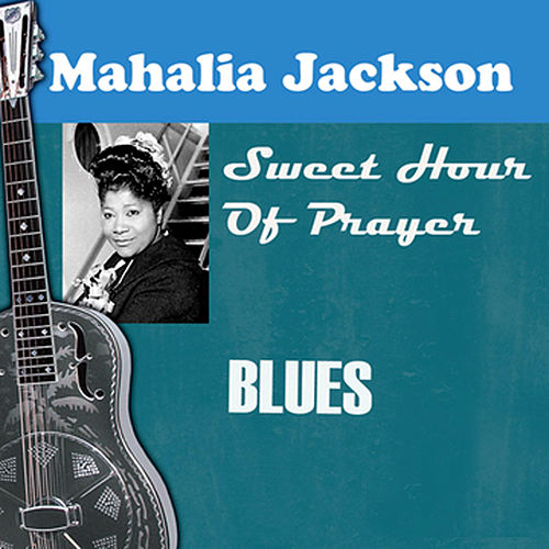 Sweet Hour Of Prayer by Mahalia Jackson