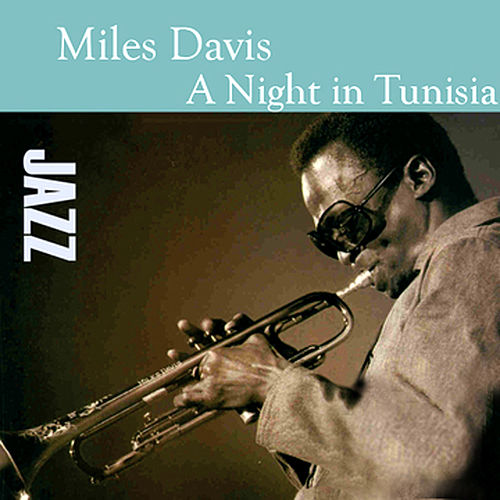 A Night In Tunisia by Miles Davis