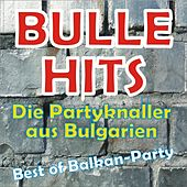 BULLE Hits - Die Partyknaller aus Bulgarien by Various Artists