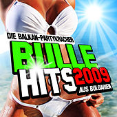Bulle Hits 2009 - Die Balkan-Partykracher aus Bulgarien by Various Artists