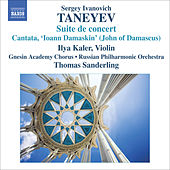 TANEYEV, S.I.: Suite de Concert / Ioann Damaskin (John of Damascus) (Kaler, Gnesin Academy Chorus, Russian Philharmonic, T. Sanderling) by Various Artists