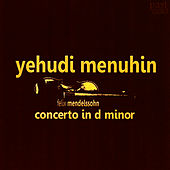 Mendelssohn: Concerto in D Minor by Yehudi Menuhin