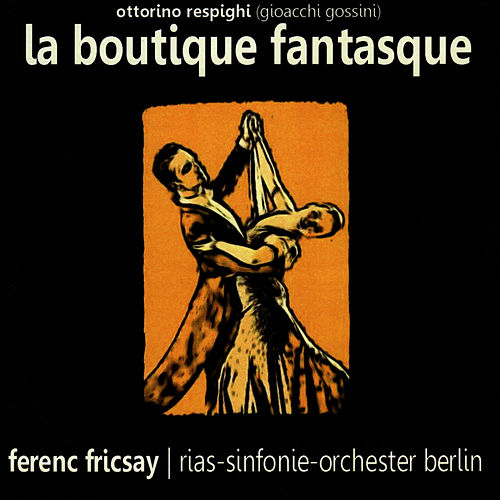 Respighi: La Boutique Fantasque by RIAS Sinfonie Orchester Berlin