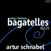Beethoven: Bagatelles, Op. 126 by Artur Schnabel