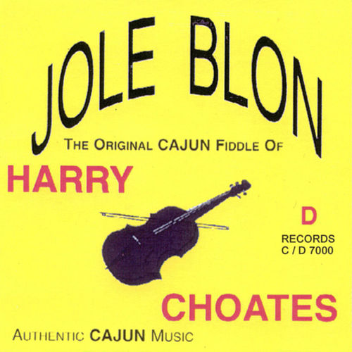 Jole Blon: The Original Cajun Fiddle of Harry Choates by Harry Choates