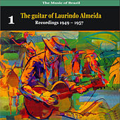 The Music of Brazil: The guitar of Laurindo Almeida, Volume 1 - Recordings 1949 - 1957 by Laurindo Almeida