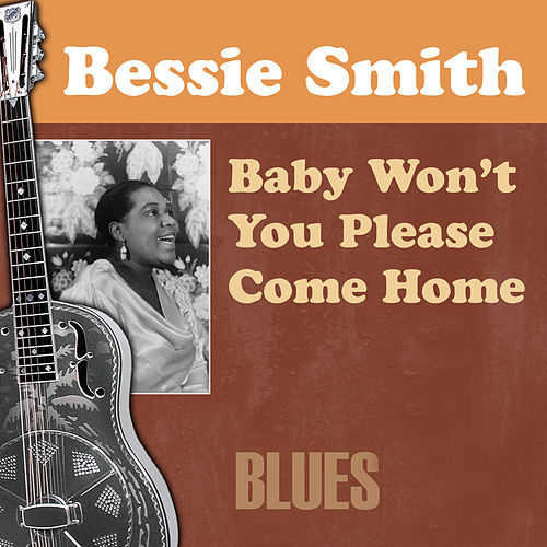Baby Won't You Please Come Home by Bessie Smith