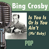 Is You Is Or Is You Ain't (Ma' Baby) by Bing Crosby