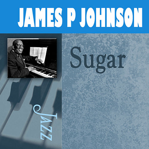 Sugar by James P. Johnson