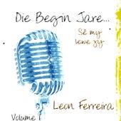 Die Begin Jare... Sê My Lewe Jy - Volume 1 by Leon Ferreira