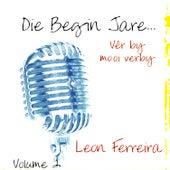 Die Begin Jare... Vêr By Mooi Verby - Volume 2 by Leon Ferreira