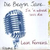 Die Begin Jare... In 'n Wêreld Soos Die - Volume 6 by Leon Ferreira