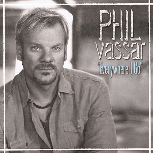 Everywhere I Go by Phil Vassar
