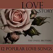 Love Story - 12 Popular Love Songs by The O'Neill Brothers