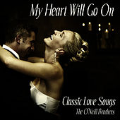 My Heart Will Go On - Classic Love Songs by The O'Neill Brothers