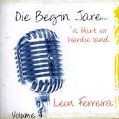 Die Begin Jare... 'n Hart Vir Hierdie Land - Volume 4 by Leon Ferreira