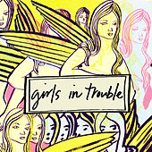 Girls In Trouble by Girls in Trouble