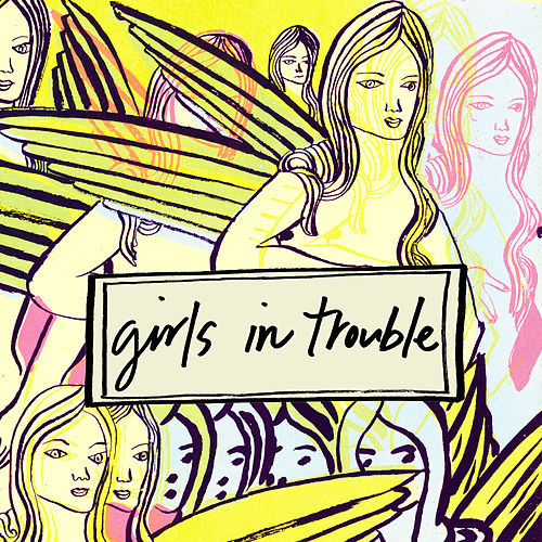 Girls In Trouble by Girls in Trouble