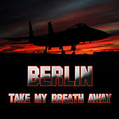 Take My Breath Away (as heard in Top Gun) (Re-Recorded / Remastered) by Berlin