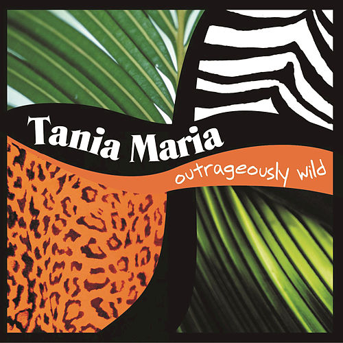 Outrageously Wild by Tania Maria