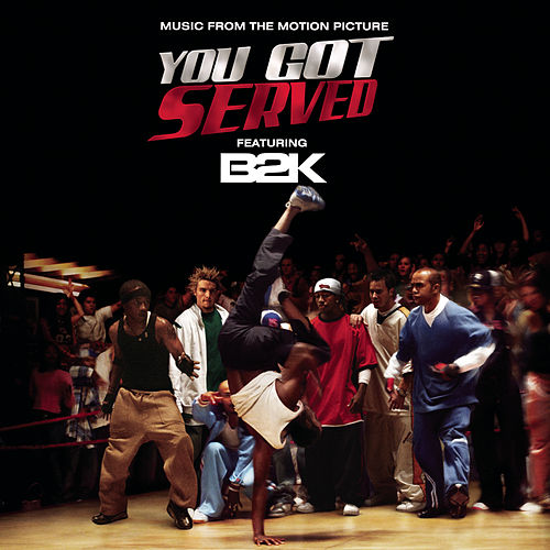 You Got Served by B2K
