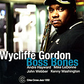 Boss Bones by Wycliffe Gordon