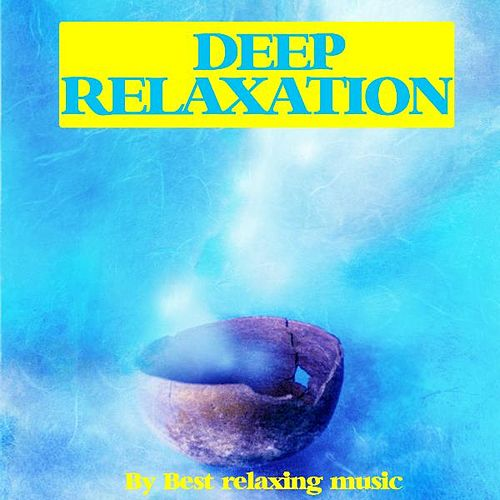 Deep Relaxation by Best Relaxing Music