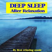 Deep Sleep After Relaxation by Best Relaxing Music