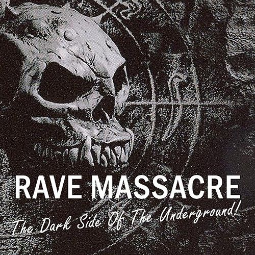 Rave Massacre - The Dark Side Of The Underground! by Various Artists