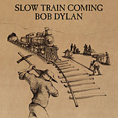Slow Train Coming by Bob Dylan
