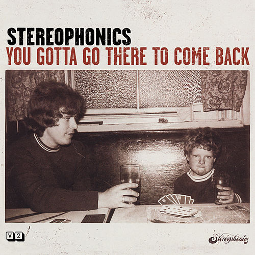 You Gotta Go There To Come Back by Stereophonics