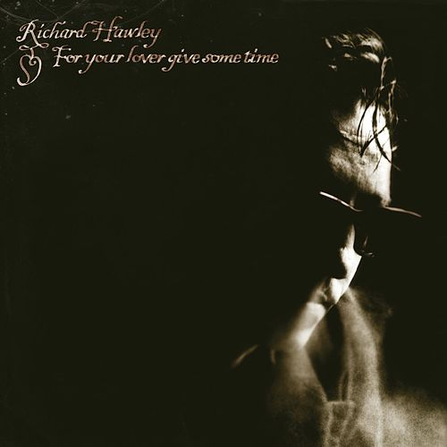 For Your Lover Give Some Time by Richard Hawley