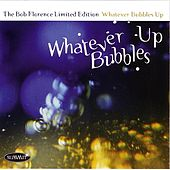 Whatever Bubbles Up by Bob Florence