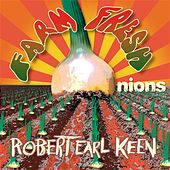 Farm Fresh Onions by Robert Earl Keen