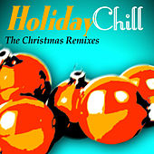 Holiday Chill - The Christmas Remixes by Various Artists