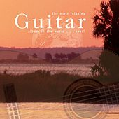 The Most Relaxing Guitar Album In The World... Ever! by Various Artists