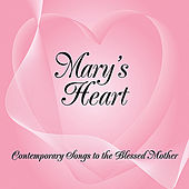 Mary's Heart - Contemporary Songs to the Blessed Mother by Various Artists