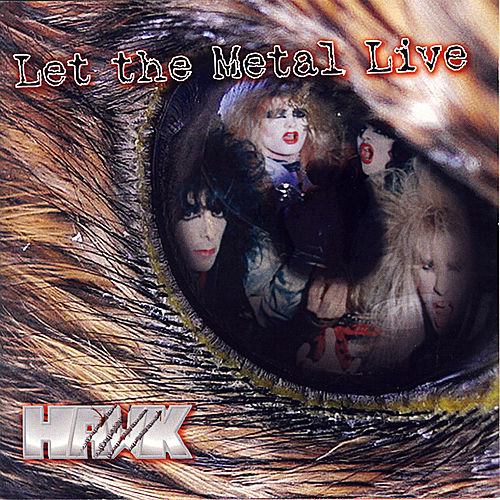 Let the Metal Live by H.A.W.K.