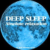 Deep Sleep and Absolute Relaxation by Best Relaxing Music