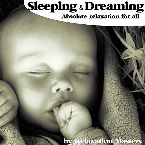 Sleeping and Dreaming Absolute Relaxation for All (baby for Example) by Relaxation Masters